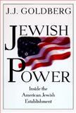 Jewish Power : Inside the American Jewish Establishment, Goldberg, J. J., 0201622424