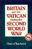Britain and the Vatican During the Second World War, Chadwick, Owen, 0521322421