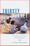 Thirsty Planet : Strategies for Sustainable Water Management, Hunt, Constance Elizabeth, 1842772422