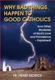 Why Bad Things Happen to Good Catholics, Henri Morice, 1928832423