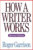 How a Writer Works, Garrison, Roger H., 0060422424