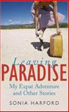 Leaving Paradise : My Expat Adventures and Other Stories, Harford, Sonia, 0522852424
