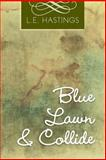 Blue Lawn and Collide, L. E. Hastings, 1483602427