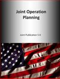 Joint Operation Planning: Joint Publication 5-0, U. S. Joint U.S. Joint Force Command, 1500662429