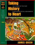Taking History to Heart : The Power of the Past in Building Social Movements, Green, James R., 1558492429