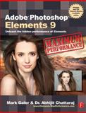 Adobe Photoshop Elements 9 - Maximum Performance : Unleash the Hidden Performance of Elements, Galer, Mark and Chattaraj, Abhijit, 0240522427