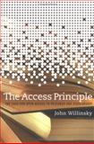 The Access Principle : The Case for Open Access to Research and Scholarship, Willinsky, John, 0262232421