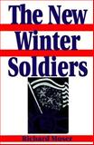 The New Winter Soldiers : GI and Veteran Dissent During the Vietnam Era, Moser, Richard, 0813522420