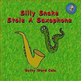 Silly Snake Stole a Saxophone, Betty Cain, 1480172421