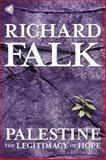 Palestine : The Legitimacy of Hope, Falk, Richard, 1935982427