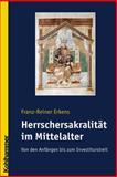 Herrschersakralitat Im Mittelalter : Von Den Anfangen Bis Zum Investiturstreit, Erkens, Franz-Reiner, 3170172425