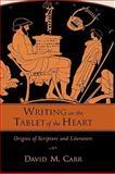 Writing on the Tablet of the Heart Origins of Scripture and Literature, Carr, David M., 0195382420