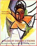 A Sum of Destructions : Picasso's Cultures and the Creation of Cubism, Staller, Natasha E., 0300072422