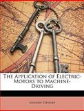 The Application of Electric-Motors to MacHine-Driving, Andrew Stewart, 1149122420