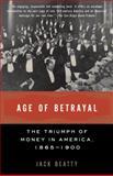 Age of Betrayal, Jack Beatty, 1400032423