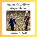 Autumn's Unlikely Acquaintance, Zackery W. Scott, 1462652425