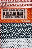 The Abolition of the Slave Trade in Southeastern Nigeria, 1885-1950, Afigbo, A. E., 1580462421