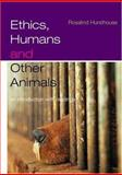 Ethics, Humans and Other Animals : An Introduction with Readings, Hursthouse, Rosalind, 0415212421