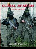 Global Jihadism : Theory and Practice, Brachman, Jarret M., 0415452422