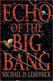 Echo of the Big Bang, Lemonick, Michael D., 0691122423