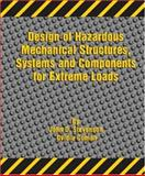 Design of Hazardous Mechanical Structures, Systems and Components for Extreme Loads, Stevenson, J. D. and Coman, Ovidiu, 0791802426
