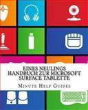 Eines Neulings Handbuch Zur Microsoft Surface Tablette, Minute Help Guides Staff, 1481212427
