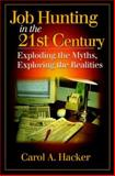 Job Hunting in the 21st Century : Exploding the Myths, Exploring the Realities, Hacker, Carol A., 1574442422