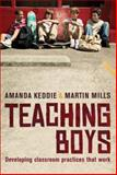 Teaching Boys : Developing Classroom Practices That Work, Keddie, Amanda and Mills, Martin, 1741752426
