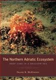 The Northern Adriatic Ecosystem : Deep Time in a Shallow Sea, McKinney, Frank K., 0231132425