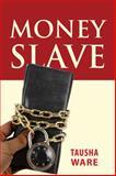 Money Slave, Tausha Ware, 1478712422
