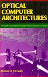 Optical Computer Architectures : The Application of Optical Concepts to Next Generation Computers, McAulay, Alastair D., 0471632422