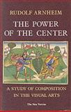 The Power of the Center, Arnheim, Rudolf, 0520062426