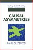 Causal Asymmetries, Hausman, Daniel M., 0521052424