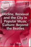 Decline, Renewal and the City in Popular Music Culture : Beyond the Beatles, Cohen, Sara, 0754632423
