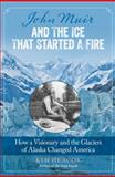 John Muir and the Ice That Started a Fire, Kim Heacox, 0762792426