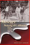 Mercury and the Making of California : Mining, Landscape, and Race, 1840-1890, Johnston, Andrew Scott, 1607322420