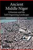 Ancient Middle Niger : Urbanism and the Self-Organizing Landscape, McIntosh, Roderick J., 0521012430