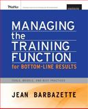 Managing the Training Function for Bottom-Line Results : Tools, Models and Best Practices, Barbazette, Jean, 0787982431