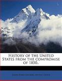 History of the United States from the Compromise Of 1850, James Ford Rhodes and Irving Stone, 1143972430