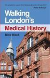 Walking London's Medical History, Nick Black, 1444172433