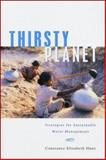 Thirsty Planet : Strategies for Sustainable Water Management, Hunt, Constance Elizabeth, 1842772430