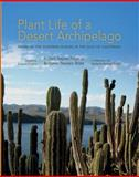 Plant Life of a Desert Archipelago : Flora of the Sonoran Islands in the Gulf of California, Felger, Richard S. and Wilder, Benjamin Theodore, 0816502439
