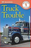 DK Readers Truck Trouble Level 1, Angela Royston, 1465402438