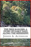 The Free Rangers: a Story of Early Days along the Mississippi, Joseph A. Altsheler, 1484142438
