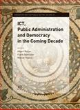 ICT, Public Administration and Democracy in the Coming Decade, Meijer, A. J. and Bannister, F., 1614992436