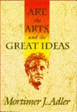 Art, the Arts, and the Great Ideas, Mortimer J. Adler, 0025002430