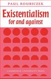 Existentialism for and Against, Roubiczek, Paul, 0521092434
