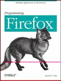 Programming Firefox : Building Applications in the Browser, Feldt, Kenneth C., 0596102437