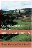 Globalization and the Race for Resources, Bunker, Stephen G. and Ciccantell, Paul S., 0801882435