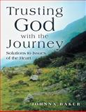 Trusting God with the Journey, Johnna Baker, 1462732437